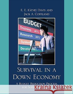Survival in a Down Economy : A Budget Reduction Process for Superintendents E. E. (Gene) Davis 9781607097549