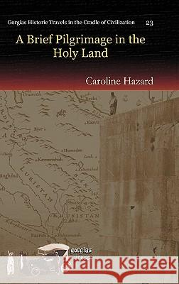 A Brief Pilgrimage in the Holy Land Caroline Hazard 9781607242703
