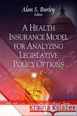 Health Insurance Model for Analyzing Legislative Policy Options  9781607410522