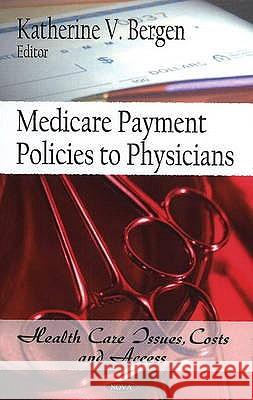 MEDICARE PAYMENT POLICIES TO PHYSICIANS Katherine V. Bergen 9781607411314
