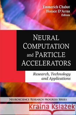 Neural Computation and Particle Accelerators: Research, Technology and Applications  9781607412809