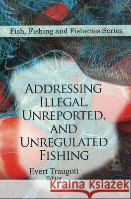 Addressing Illegal, Unreported, & Unregulated Fishing Traugott E 9781607414896