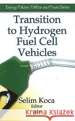 Transition to Hydrogen Fuel Cell Vehicles Selim (Ed) Koca 9781607418061