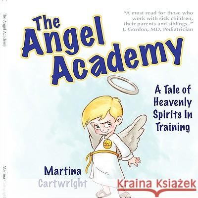 The Angel Academy: A Tale of Heavenly Spirits in Training Martina Cartwright 9781607436690