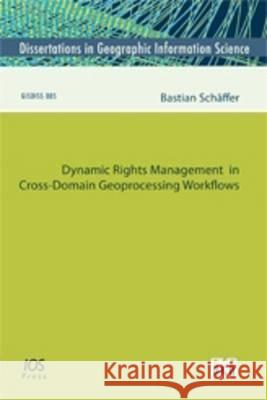 Dynamic Rights Management in Cross-domain Geoprocessing Workflows B. Schaffer   9781607509615