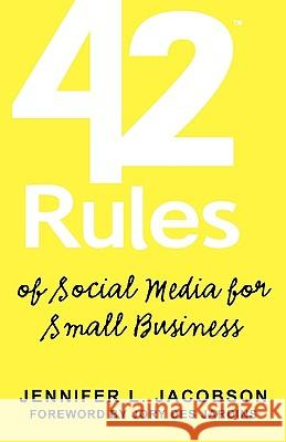 42 Rules of Social Media for Small Business: A Modern Survival Guide That Answers the Question What Do I Do with Social Media? Jennifer L. Jacobson Laura Lowell 9781607730149