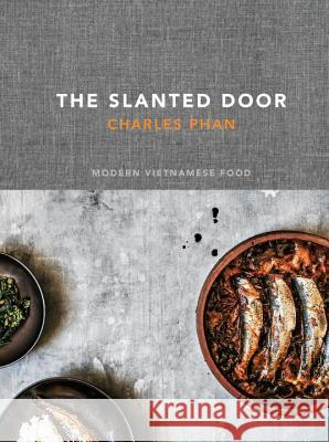The Slanted Door: Modern Vietnamese Food Charles Phan 9781607740544