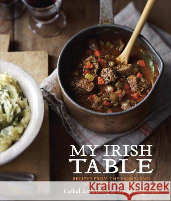My Irish Table : Recipes from the Homeland and Restaurant Eve [A Cookbook] Cathal Armstrong David Hagedorn 9781607744306