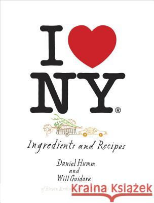 I Love New York: Ingredients and Recipes Daniel Humm 9781607744405
