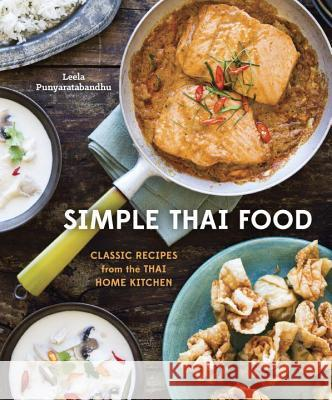 Simple Thai Food: Classic Recipes from the Thai Home Kitchen Leela Punyaratabandhu 9781607745235
