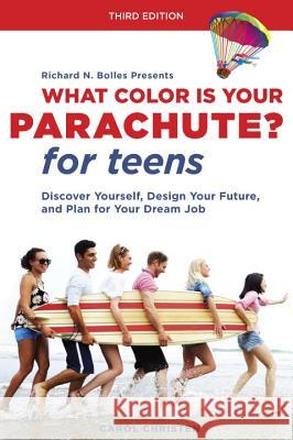 What Color Is Your Parachute? for Teens, Third Edition: Discover Yourself, Design Your Future, and Plan for Your Dream Job Carol Christen Jean M. Blomquist Richard N. Bolles 9781607745778