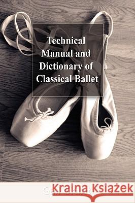 Technical Manual and Dictionary of Classical Ballet Gail Grant 9781607960317 WWW.Bnpublishing.Net