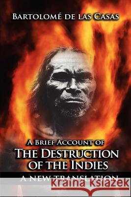 A Brief Account of the Destruction of the Indies Bartolome D Sara Gordons 9781607963714