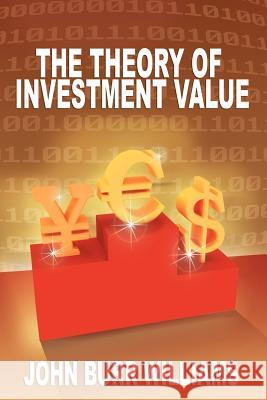 The Theory of Investment Value John Burr Williams 9781607964704