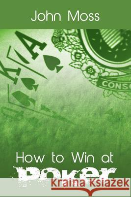 How to Win at Poker John Moss 9781607968726