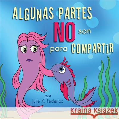 Algunas Partes No Son Para Compartir = Some Parts Are Not for Sharing Julie Federico 9781607994015