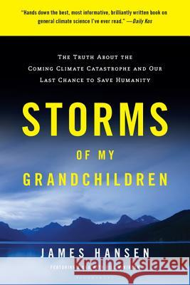Storms of My Grandchildren: The Truth about the Coming Climate Catastrophe and Our Last Chance to Save Humanity James Hansen 9781608195022