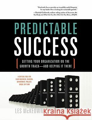 Predictable Success: Getting Your Organization on the Growth Track-And Keeping It There Les McKeown 9781608321223
