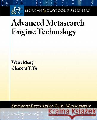 Advanced Metasearch Engine Technology Weiyi Meng Clement Yu 9781608451920