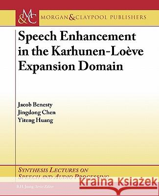 Speech Enhancement in the Karhunen-Loeve Expansion Domain Jacob Benesty Jingdong Chen Yiteng Huang 9781608456048