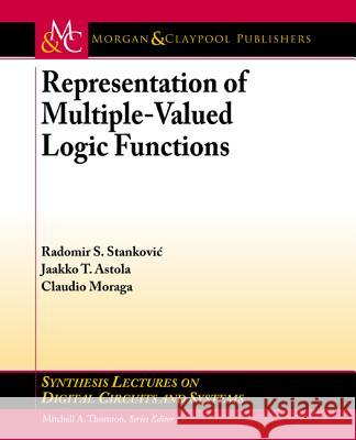 Representation of Multiple-Valued Logic Functions Radomir S. Stankovi T. Jaakko Astola Claudio Moraga 9781608459421
