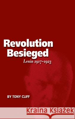 Revolution Besieged, Volume 3: Lenin 1917-1923 Tony Cliff 9781608460878 Haymarket Books