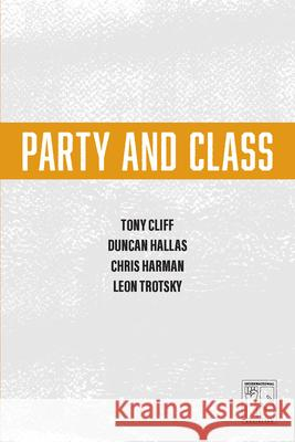 Party and Class Tony Cliff Duncan Hallas 9781608465415 Haymarket Books