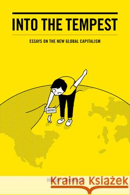 Into the Tempest: Essays on the New Global Capitalism  9781608465460