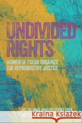 Undivided Rights: Women of Color Organizing for Reproductive Justice Loretta Ross Elena Gutierrez Marlene Gerber 9781608466177