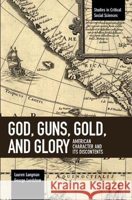 God, Guns, Gold and Glory: American Character and Its Discontents Lauren Langman George Lundskow 9781608468362