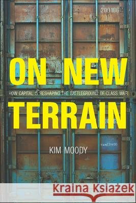On New Terrain: How Capital Is Reshaping the Battleground of Class War Kim Moody 9781608468461