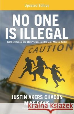 No One Is Illegal (Updated Edition): Fighting Racism and State Violence on the U.S.-Mexico Border Justin Aker Mike Davis 9781608468492