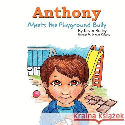 Anthony Meets the Playground Bully Kevin Bailey 9781608600724