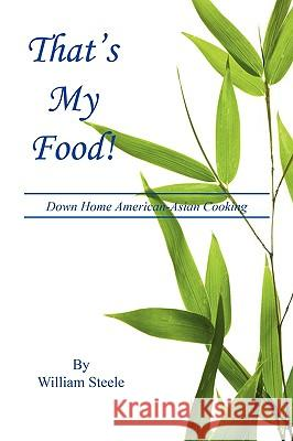 That's My Food! - Down Home American-Asian Cooking William Steele 9781608620395