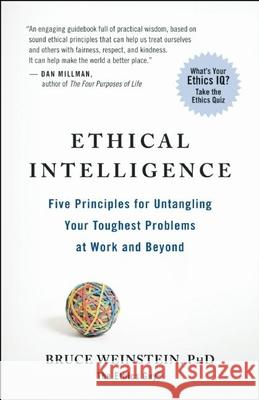 Ethical Intelligence : Five Principles for Solving Your Toughest Problems at Work and Home Bruce Weinstein 9781608680542 New World Library