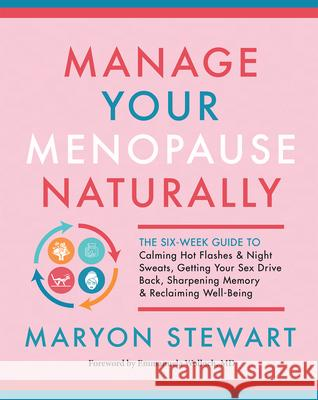 Manage Your Menopause Naturally: The Six-Week Guide to Calming Hot Flashes and Night Sweats, Getting Your Sex Drive Back, Sharpening Memory, and Recla  9781608686827