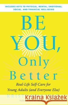 Be You, Only Better: Real-Life Self-Care for Young Adults Kristi Hugstad 9781608687381