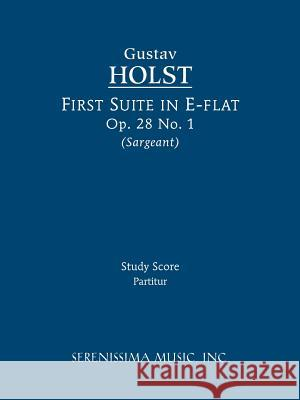 First Suite in E-Flat, Op.28 No.1: Study Score Gustav Holst Richard W. Sargeant  9781608740512