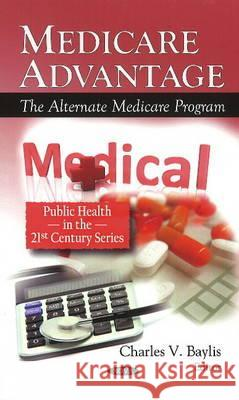 Medicare Advantage: The Alternate Medicare Program  9781608760312