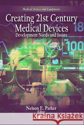 Creating 21st Century Medical Devices: Development Needs and Issues Nelson E. Parker 9781608767731