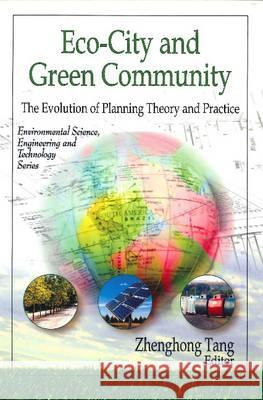 Eco-City and Green Community: The Evolution of Planning Theory and Practice Zhenghong Tang 9781608768110