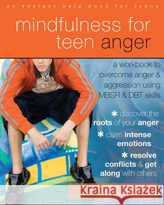 Mindfulness for Teen Anger : A Workbook to Overcome Anger and Aggression Using MBSR and DBT Skills Jason Murphy Mark Purcell 9781608829163