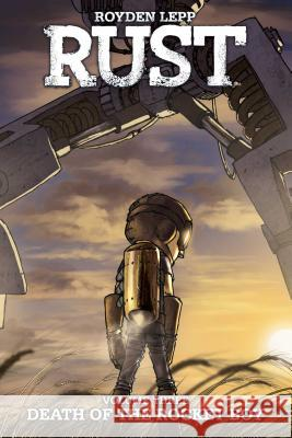 Rust, Volume 3: Death of the Rocket Boy Royden Lepp Royden Lepp 9781608868964