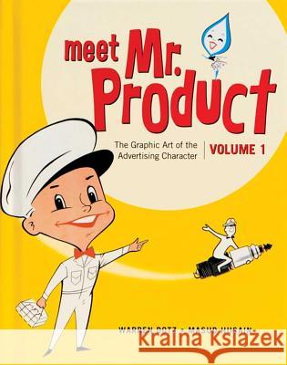 Meet Mr. Product, Vol. 1 : The Graphic Art of the Advertising Character Warren Dotz Masud Husain 9781608873593