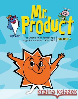 Mr. Product, Vol 2 : The Graphic Art of Advertising's Magnificent Mascots 1960-1985 Warren Dotz Masud Husain 9781608873609