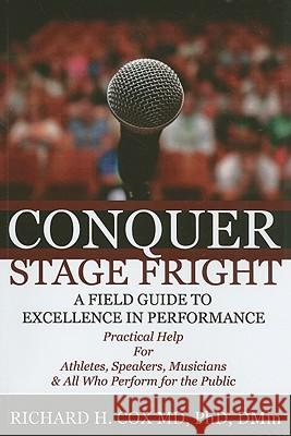 Conquer Stage Fright Richard H. Cox 9781608995684