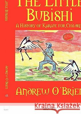 The Little Bubishi: A History of Karate for Children Andrew O'Brien Emma O'Brien 9781609117177