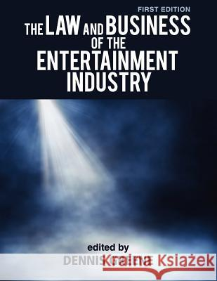 The Law and Business of the Entertainment Industry Dennis Greene 9781609271374