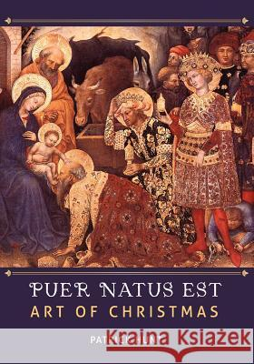 Art of Christmas: Puer Natus Est Patrick Hunt 9781609275204 University Readers
