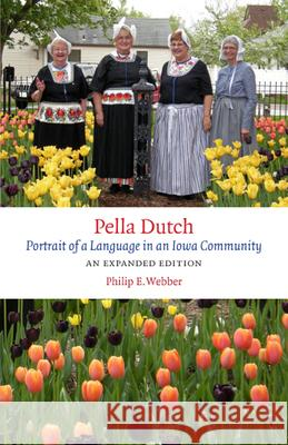 Pella Dutch : Portrait of a Language in an Iowa Community Philip E. Webber 9781609380656
